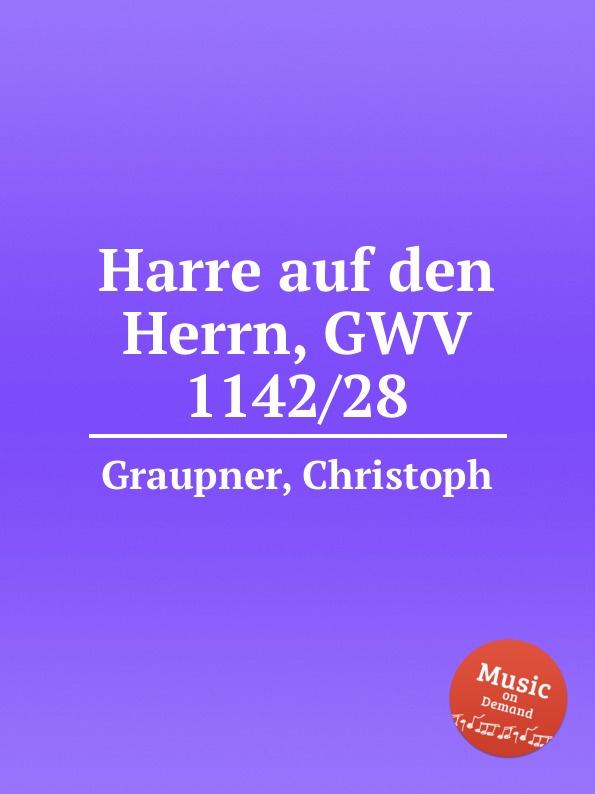 C. Graupner Harre auf den Herrn, GWV 1142/28 c graupner wer sich auf seinen reichtum verlasset gwv 1142 33