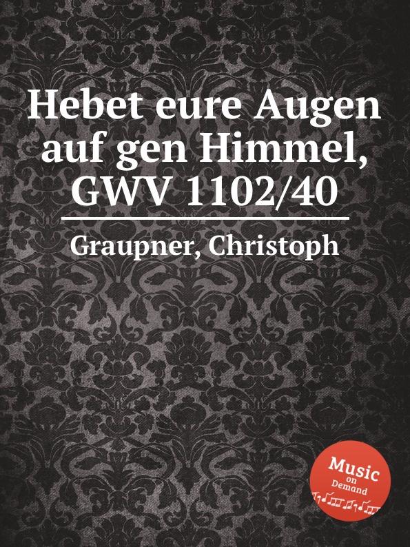 C. Graupner Hebet eure Augen auf gen Himmel, GWV 1102/40 c graupner tue deinen mund auf fur die stummen gwv 1153 33