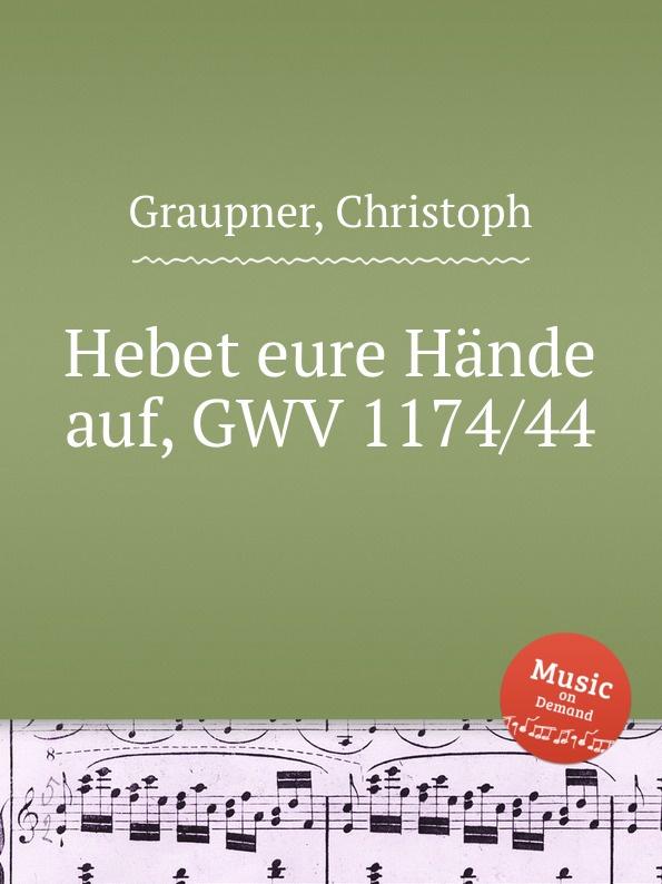 C. Graupner Hebet eure Hande auf, GWV 1174/44 c graupner tue deinen mund auf fur die stummen gwv 1153 33