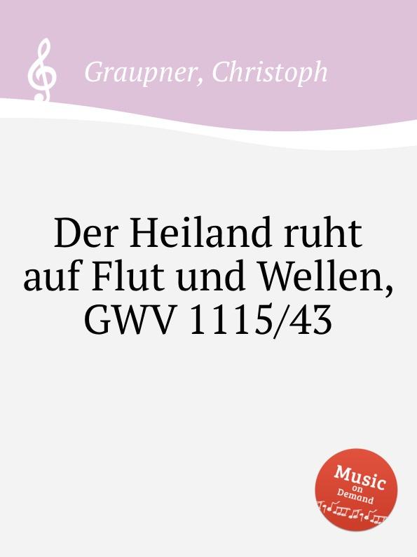 C. Graupner Der Heiland ruht auf Flut und Wellen, GWV 1115/43 c graupner tue deinen mund auf fur die stummen gwv 1153 33