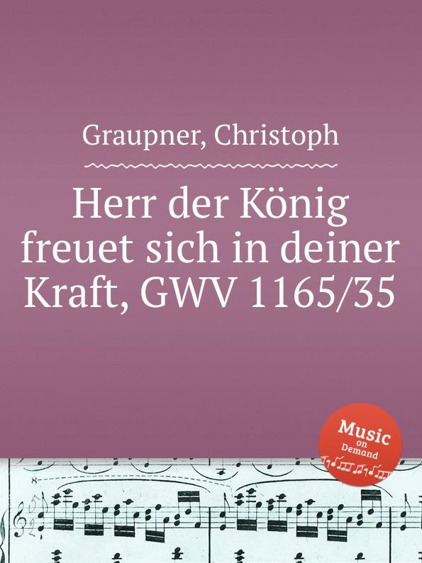 C. Graupner Herr der Konig freuet sich in deiner Kraft, GWV 1165/35 c graupner mich hungert herr nach deiner gnade gwv 1121 37