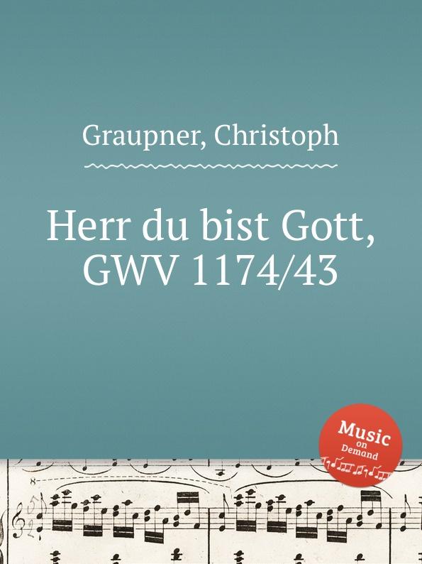 C. Graupner Herr du bist Gott, GWV 1174/43 c graupner herr nun lassest du deinen diener gwv 1169 36