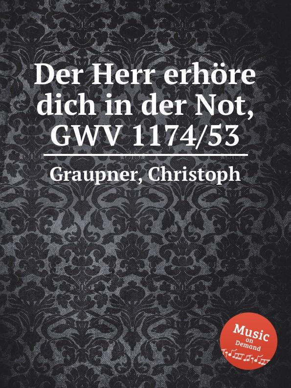 C. Graupner Der Herr erhore dich in der Not, GWV 1174/53 c graupner der wind blaset wo er will gwv 1141 46