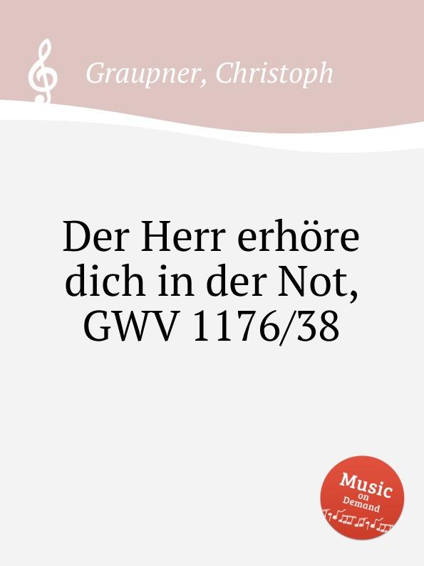 C. Graupner Der Herr erhore dich in der Not, GWV 1176/38 c graupner der wind blaset wo er will gwv 1141 46