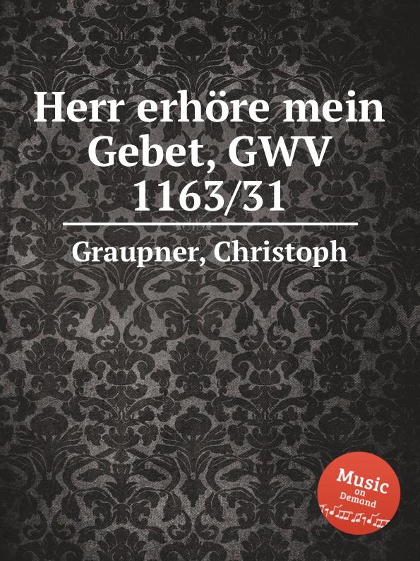 C. Graupner Herr erhore mein Gebet, GWV 1163/31 c graupner mein sund mich werden kranken sehr gwv 1163 13