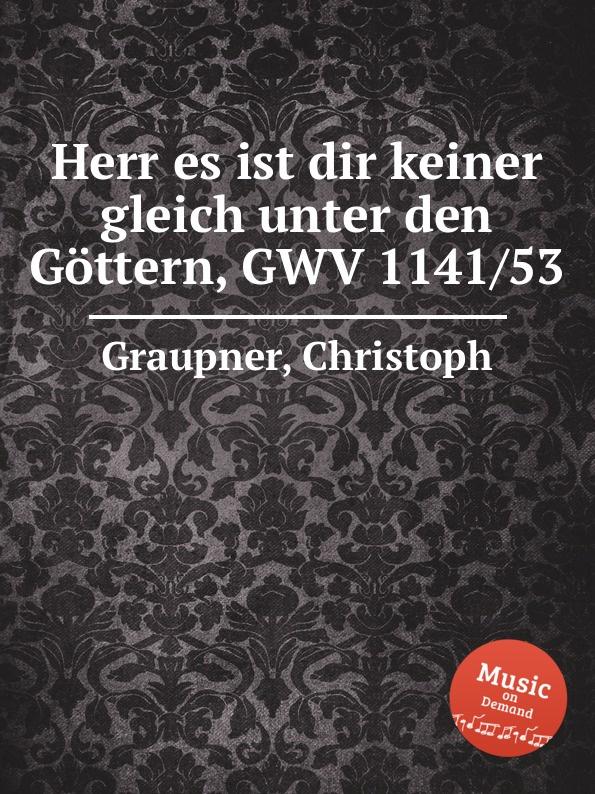 C. Graupner Herr es ist dir keiner gleich unter den Gottern, GWV 1141/53 c graupner gott hat den der von keiner sunde wusste gwv 1119 35