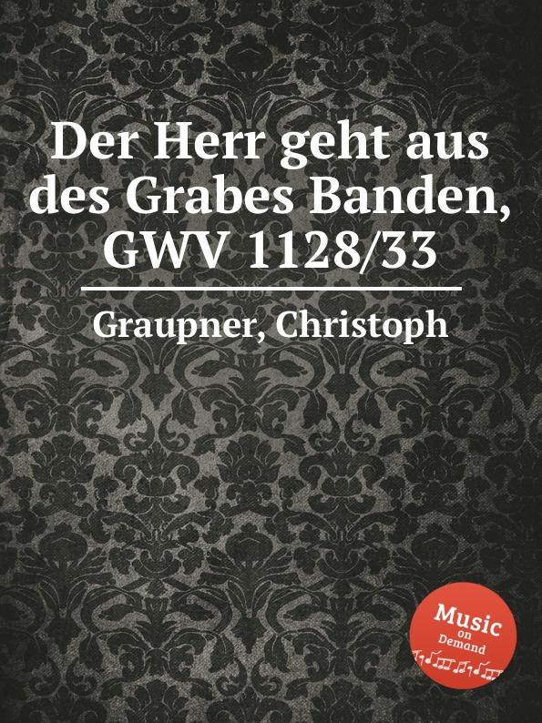 C. Graupner Der Herr geht aus des Grabes Banden, GWV 1128/33 c graupner der wind blaset wo er will gwv 1141 46