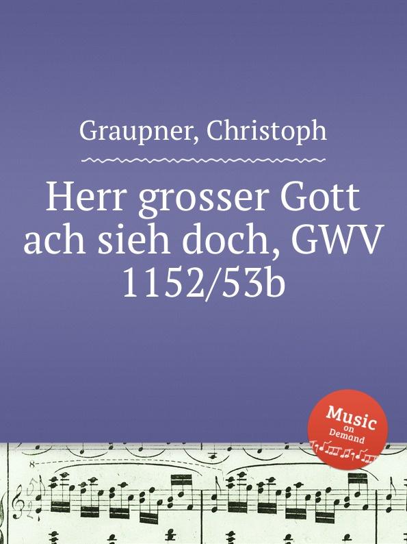 C. Graupner Herr grosser Gott ach sieh doch, GWV 1152/53b
