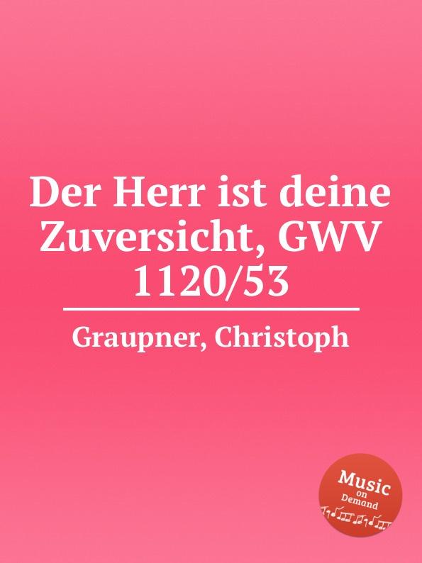 C. Graupner Der Herr ist deine Zuversicht, GWV 1120/53 c graupner er selbst der satan gwv 1120 47