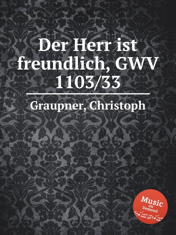 C. Graupner Der Herr ist freundlich, GWV 1103/33 c graupner herr nun lassest du deinen diener gwv 1169 36