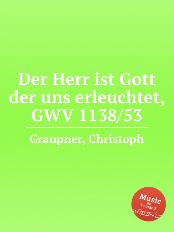 C. Graupner Der Herr ist Gott der uns erleuchtet, GWV 1138/53 c graupner gott hat den der von keiner sunde wusste gwv 1119 35