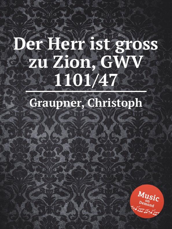 C. Graupner Der Herr ist gross zu Zion, GWV 1101/47 c graupner blaset mit der posaune zu zion gwv 1102 25