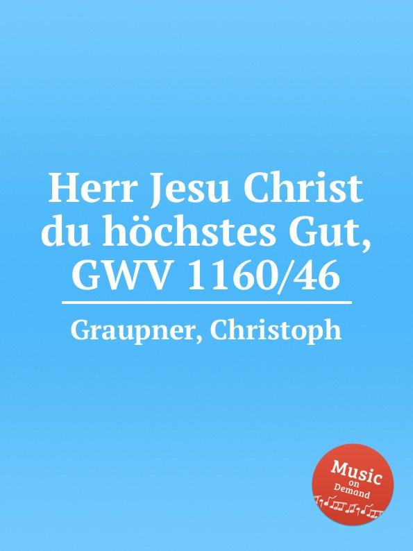 C. Graupner Herr Jesu Christ du hochstes Gut, GWV 1160/46 c graupner herr nun lassest du deinen diener gwv 1169 36