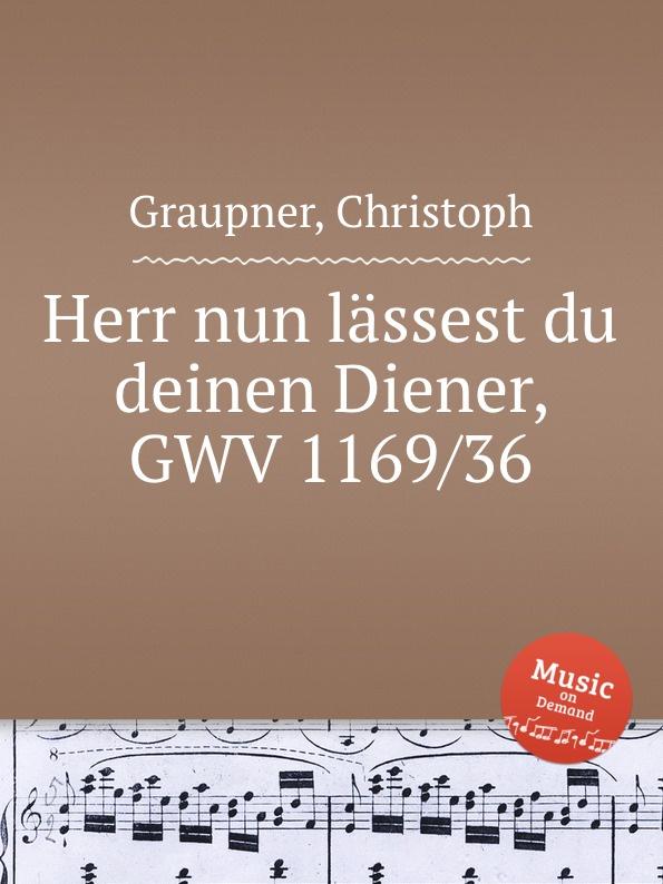 C. Graupner Herr nun lassest du deinen Diener, GWV 1169/36 f tunder herr nun lassest du deinen diener