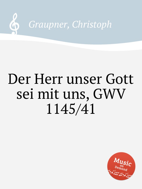 C. Graupner Der Herr unser Gott sei mit uns, GWV 1145/41 c graupner wo gott der herr nicht bei uns halt gwv 1137 27