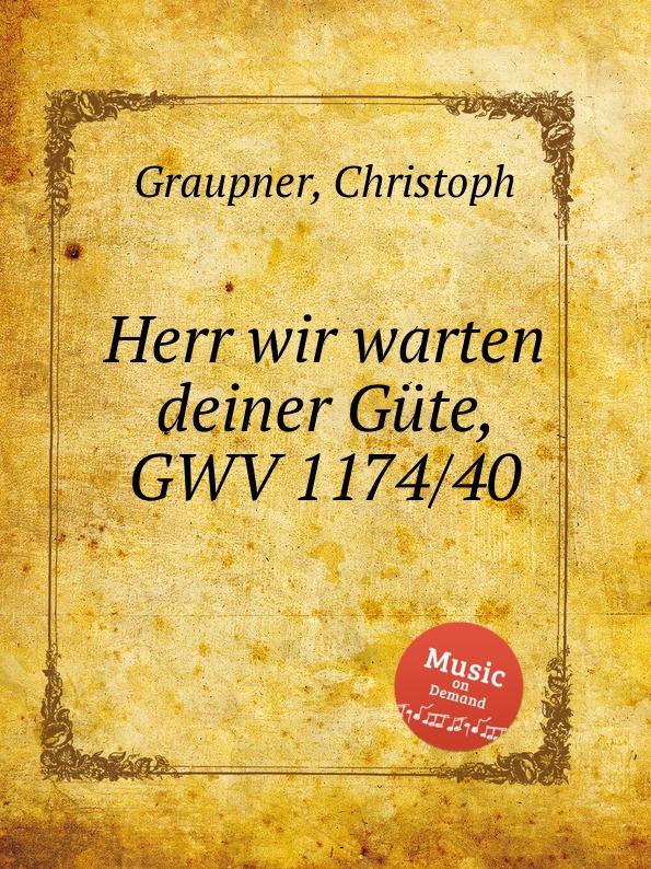 C. Graupner Herr wir warten deiner Gute, GWV 1174/40 c graupner mich hungert herr nach deiner gnade gwv 1121 37