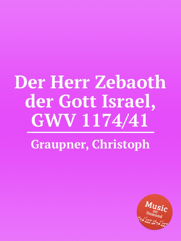 C. Graupner Der Herr Zebaoth der Gott Israel, GWV 1174/41 c graupner gott hat den der von keiner sunde wusste gwv 1119 35