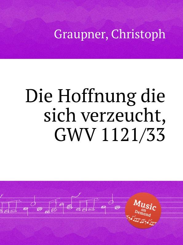 C. Graupner Die Hoffnung die sich verzeucht, GWV 1121/33 c graupner tue deinen mund auf fur die stummen gwv 1153 33
