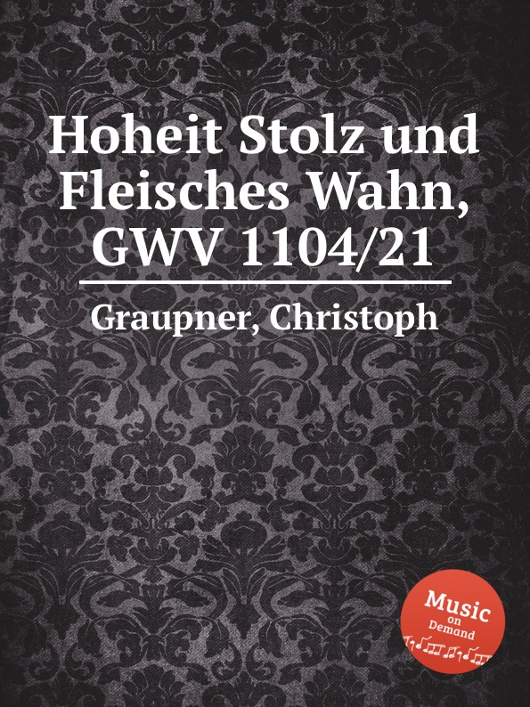 C. Graupner Hoheit Stolz und Fleisches Wahn, GWV 1104/21 c graupner gott und menschen sind getrennt gwv 1104 39