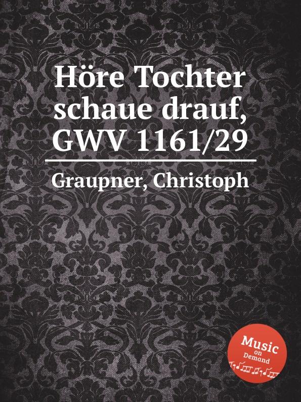 C. Graupner Hore Tochter schaue drauf, GWV 1161/29 c graupner wie lieblich sind die fusse derer gwv 1161 27