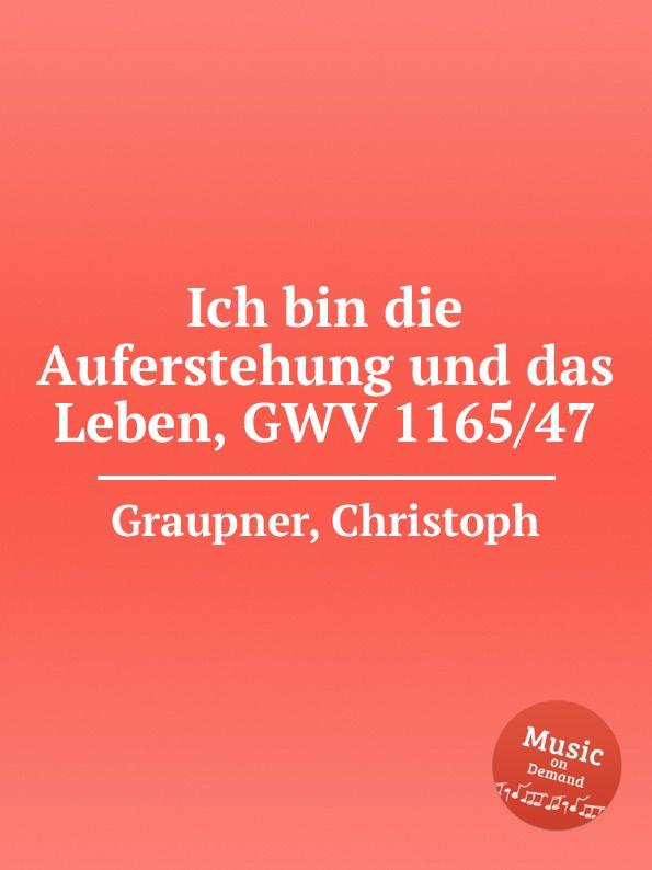 C. Graupner Ich bin die Auferstehung und das Leben, GWV 1165/47 c graupner wer bin ich armer gwv 1104 48