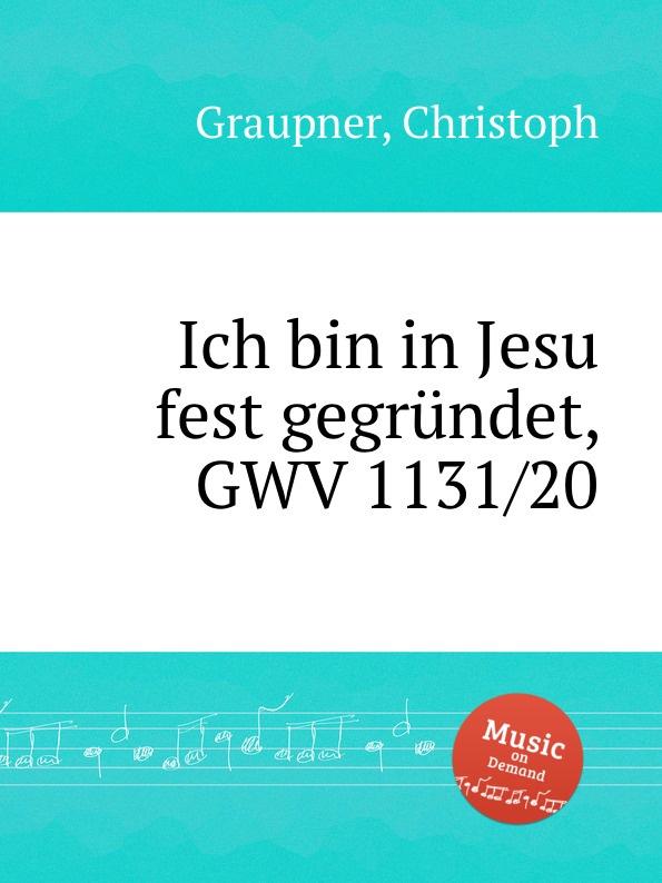 C. Graupner Ich bin in Jesu fest gegrundet, GWV 1131/20 c graupner wer bin ich armer gwv 1104 48