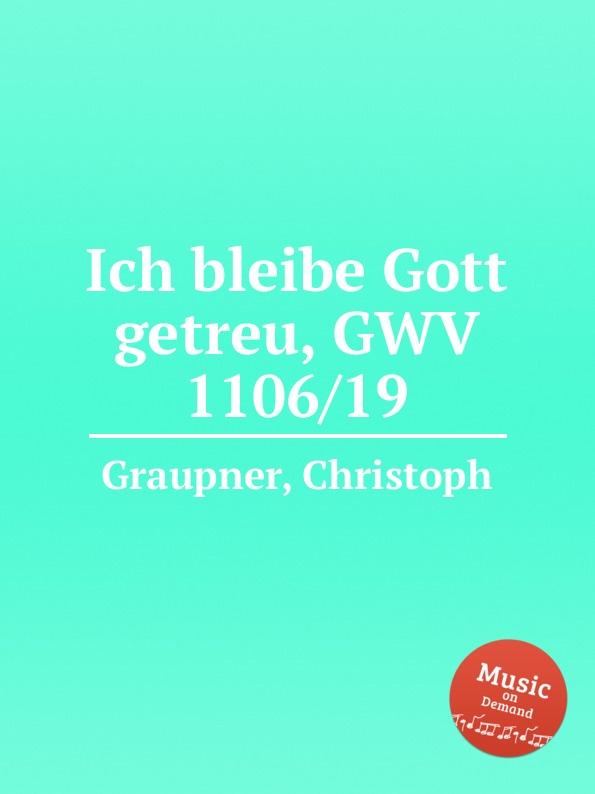 C. Graupner Ich bleibe Gott getreu, GWV 1106/19 c graupner gott ist getreu gwv 1121 28