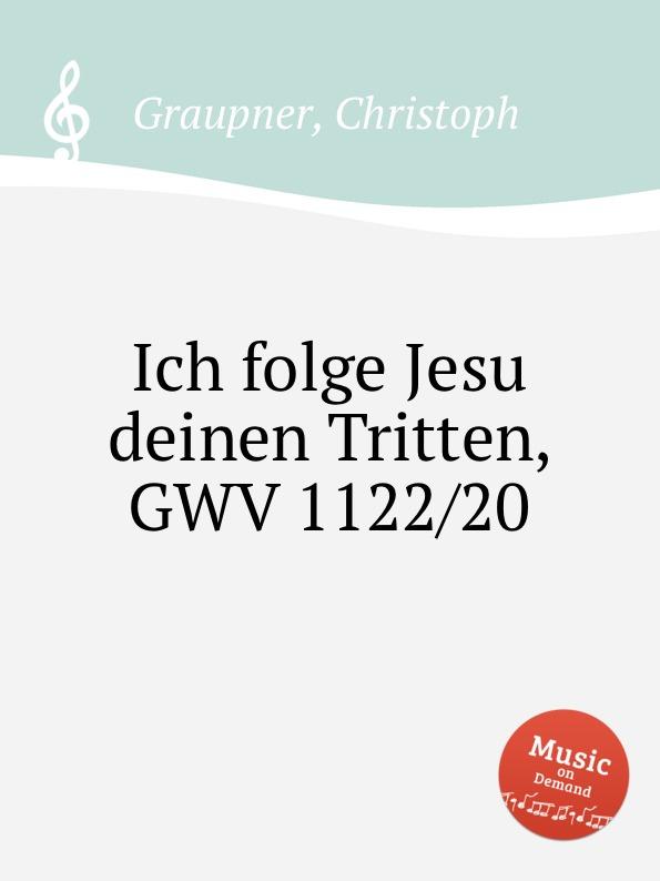 C. Graupner Ich folge Jesu deinen Tritten, GWV 1122/20 c graupner ich werfe mich zu deinen fussen gwv 1160 42