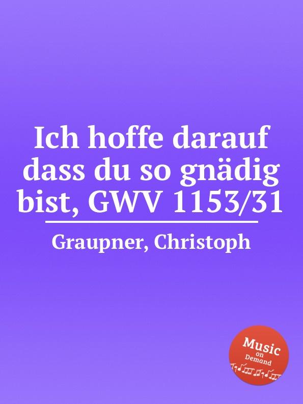 C. Graupner Ich hoffe darauf dass du so gnadig bist, GWV 1153/31 c graupner tue deinen mund auf fur die stummen gwv 1153 33