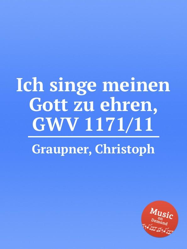 C. Graupner Ich singe meinen Gott zu ehren, GWV 1171/11 c graupner ich werfe mich zu deinen fussen gwv 1160 42