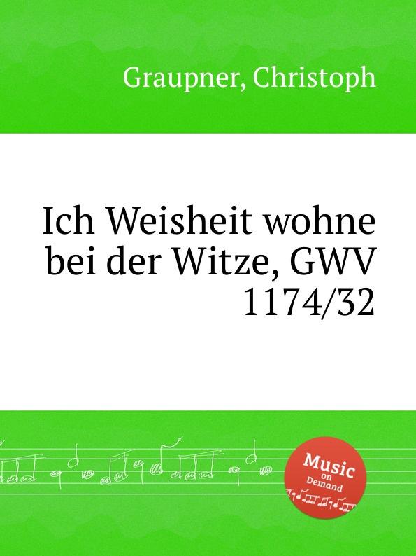 C. Graupner Ich Weisheit wohne bei der Witze, GWV 1174/32 c graupner lass dein ohr auf weisheit gwv 1138 33