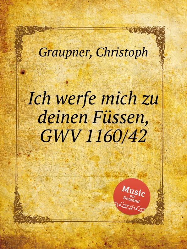 C. Graupner Ich werfe mich zu deinen Fussen, GWV 1160/42 c graupner ich werfe mich zu deinen fussen gwv 1160 42