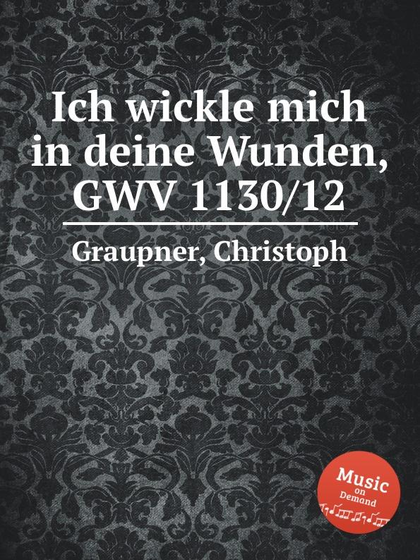 C. Graupner Ich wickle mich in deine Wunden, GWV 1130/12 c graupner ich werfe mich zu deinen fussen gwv 1160 42