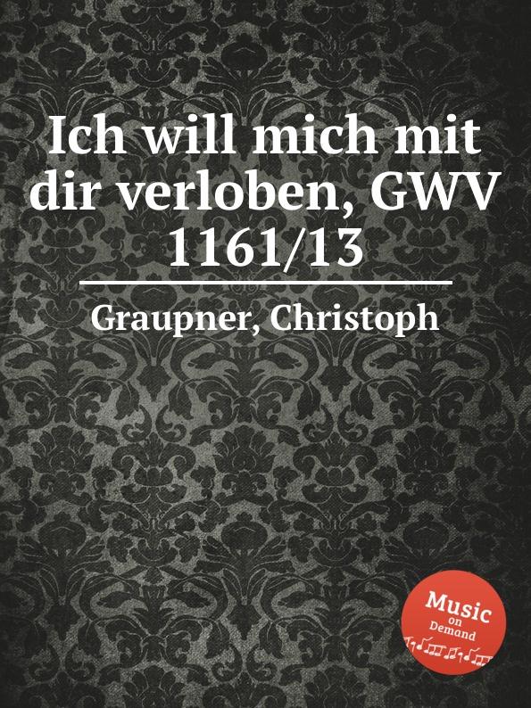 C. Graupner Ich will mich mit dir verloben, GWV 1161/13 c graupner ich werfe mich zu deinen fussen gwv 1160 42