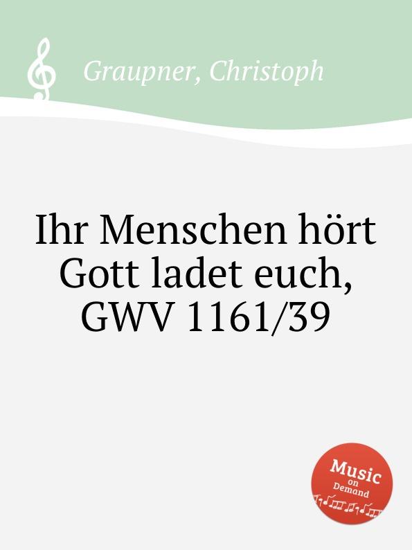 C. Graupner Ihr Menschen hort Gott ladet euch, GWV 1161/39 c graupner gott und menschen sind getrennt gwv 1104 39