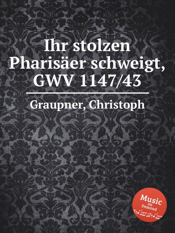C. Graupner Ihr stolzen Pharisaer schweigt, GWV 1147/43 c graupner wo viel gottlose sind gwv 1147 33
