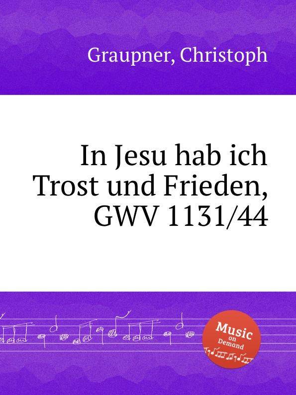 C. Graupner In Jesu hab ich Trost und Frieden, GWV 1131/44 c graupner ich folge jesu deinen tritten gwv 1122 20