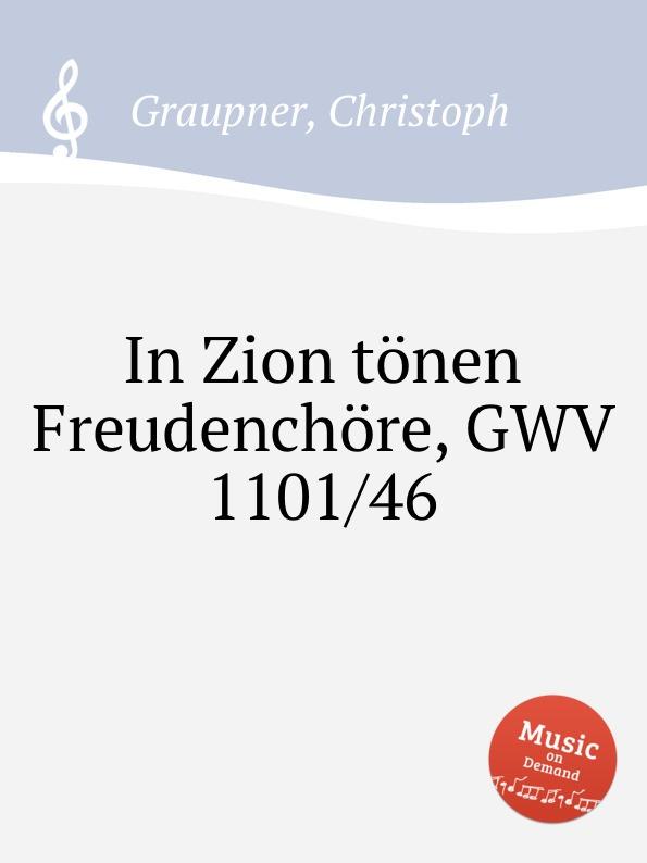 C. Graupner In Zion tonen Freudenchore, GWV 1101/46 c graupner blaset mit der posaune zu zion gwv 1102 25