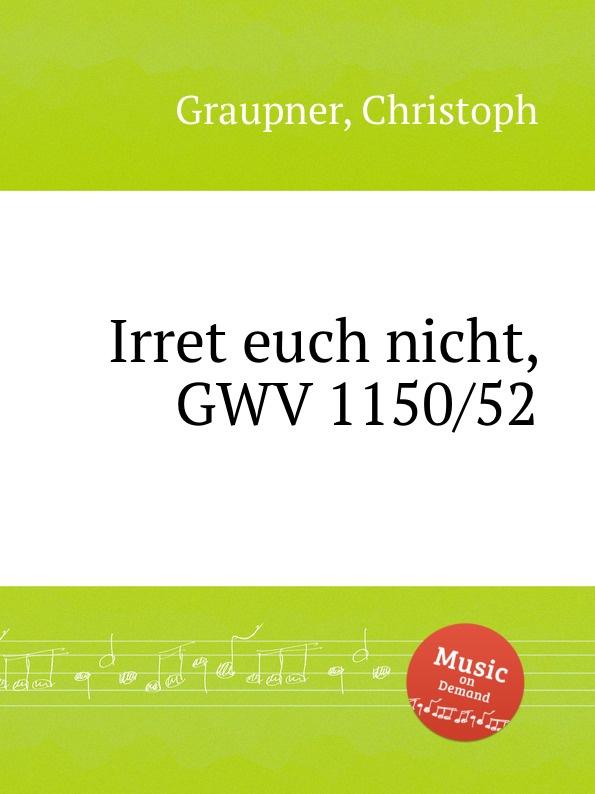 C. Graupner Irret euch nicht, GWV 1150/52 c graupner verdamme mich nicht gwv 1121 39