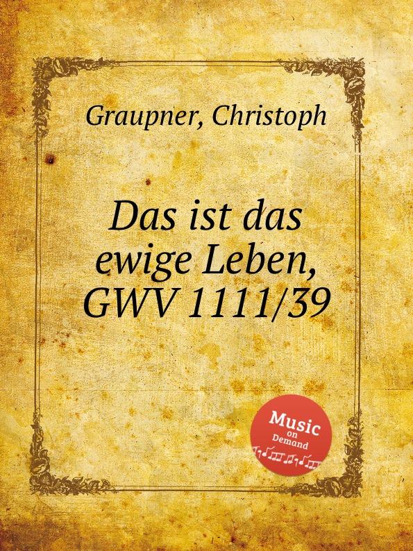 C. Graupner Das ist das ewige Leben, GWV 1111/39 медов в готовимся писать рабочая тетрадь для занятий с детьми 6 7 лет