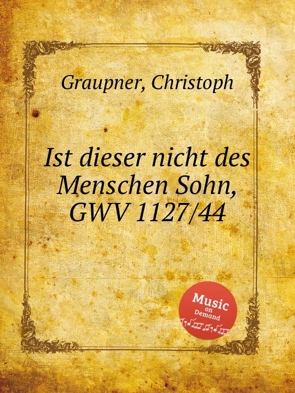 C. Graupner Ist dieser nicht des Menschen Sohn, GWV 1127/44 c graupner verdamme mich nicht gwv 1121 39