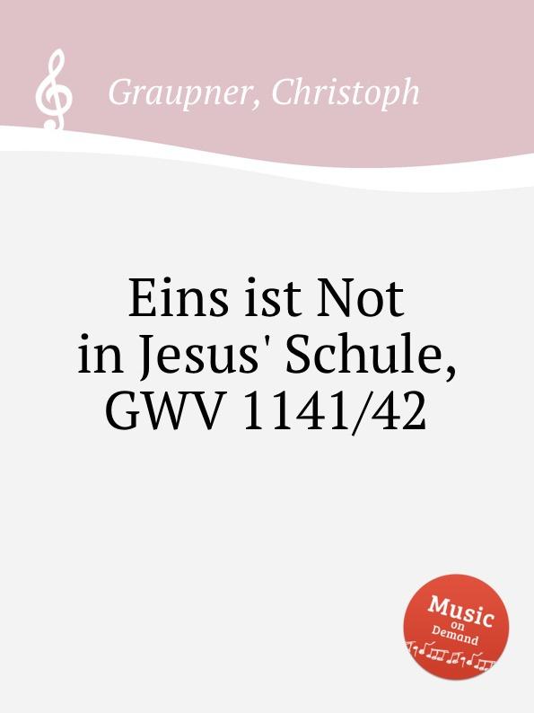 C. Graupner Eins ist Not in Jesus. Schule, GWV 1141/42 c graupner der wind blaset wo er will gwv 1141 46