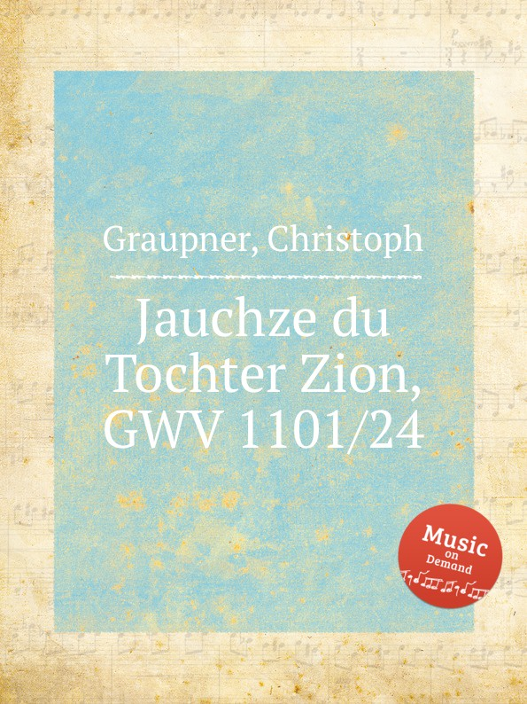 C. Graupner Jauchze du Tochter Zion, GWV 1101/24 c graupner jauchze frohlocke gefallene welt gwv 1105 27