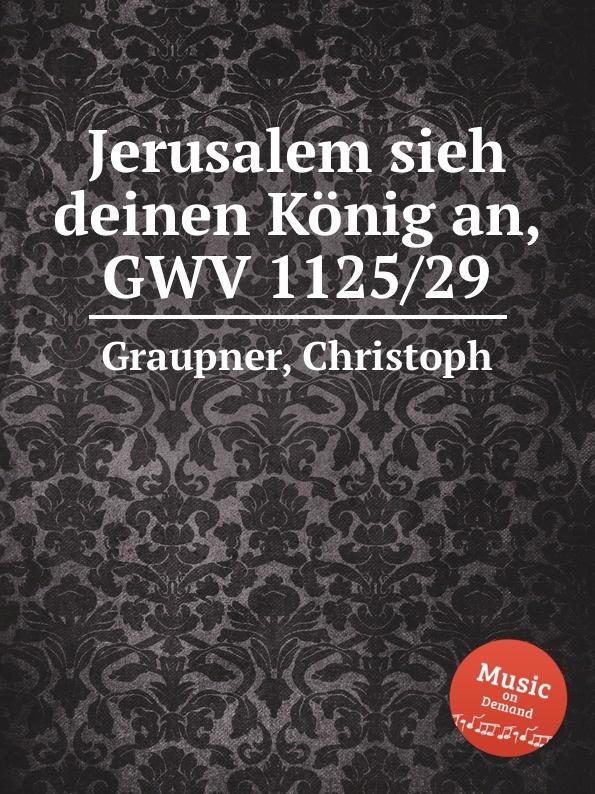 C. Graupner Jerusalem sieh deinen Konig an, GWV 1125/29 c graupner ich folge jesu deinen tritten gwv 1122 20
