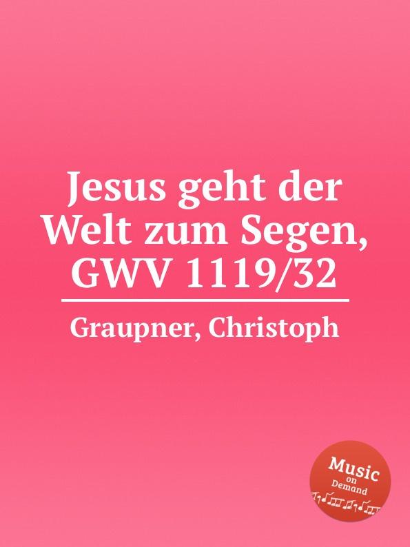 C. Graupner Jesus geht der Welt zum Segen, GWV 1119/32 c graupner ach jesus weicht er will zum vater gwv 1134 26