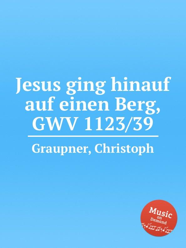 C. Graupner Jesus ging hinauf auf einen Berg, GWV 1123/39 c graupner tue deinen mund auf fur die stummen gwv 1153 33