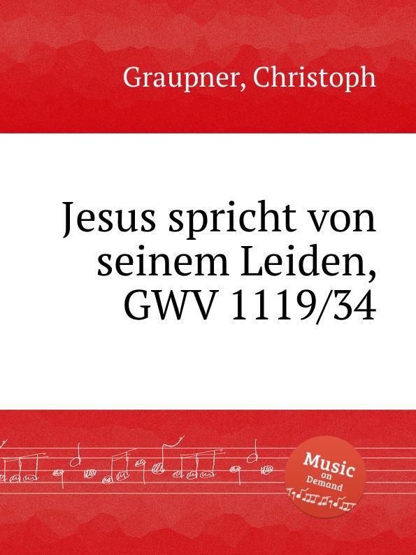 C. Graupner Jesus spricht von seinem Leiden, GWV 1119/34 c graupner o susses wort das jesus spricht gwv 1157 32