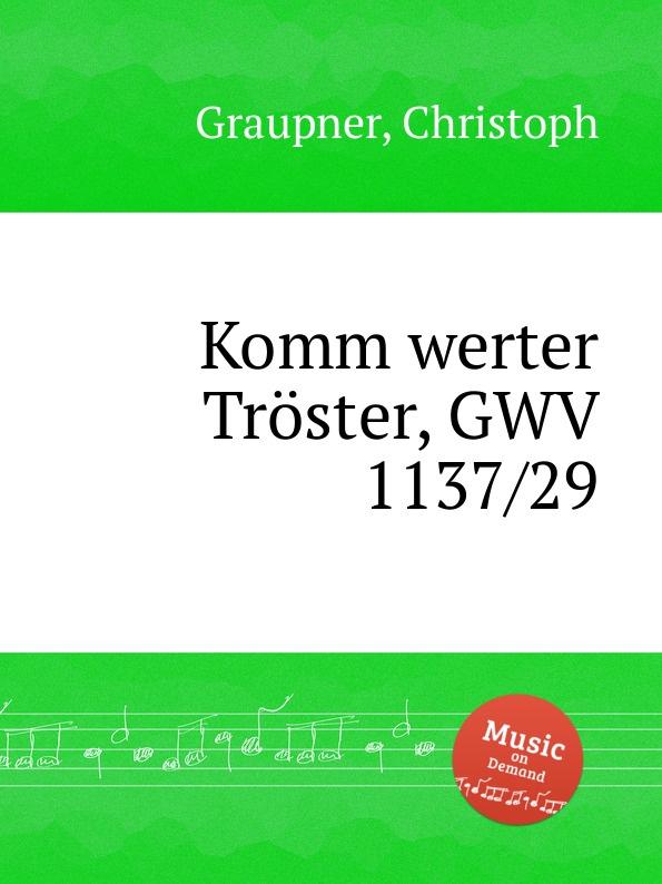 C. Graupner Komm werter Troster, GWV 1137/29 c graupner wie wir gehoret haben gwv 1137 53