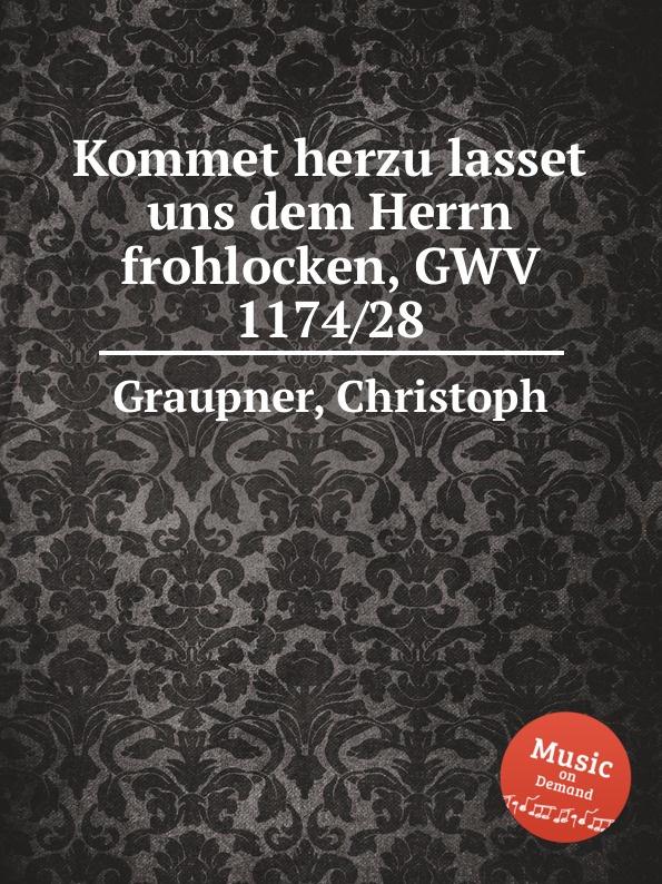 C. Graupner Kommet herzu lasset uns dem Herrn frohlocken, GWV 1174/28 c graupner kommet lasset uns anbeten gwv 1109 36