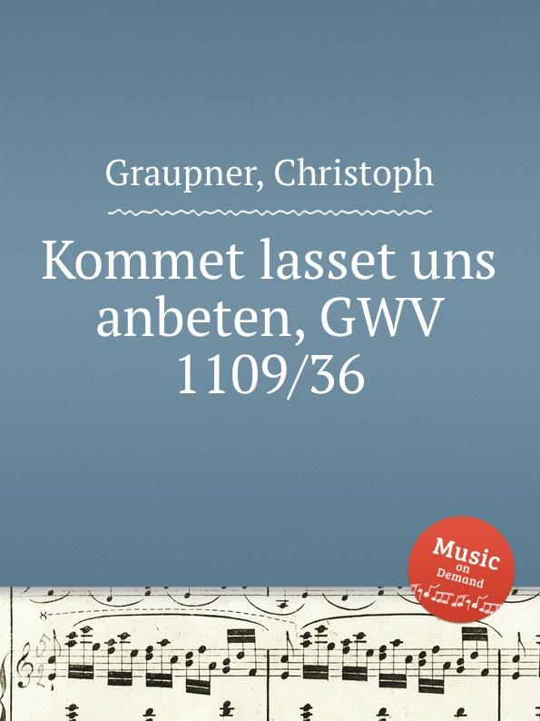 C. Graupner Kommet lasset uns anbeten, GWV 1109/36 c graupner kommet lasset uns anbeten gwv 1109 36